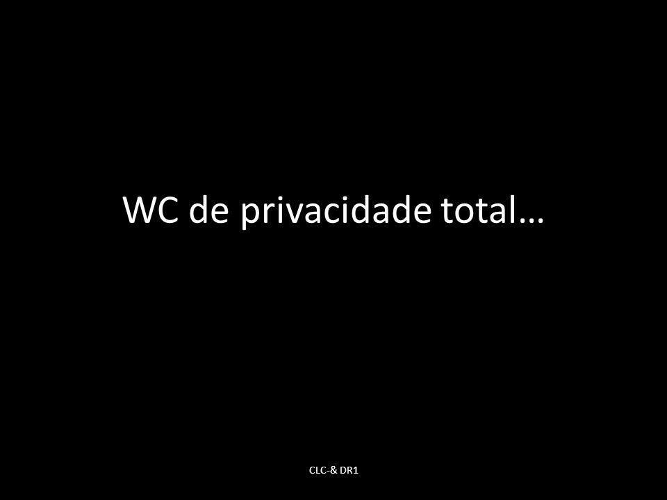 WC de privacidade total… CLC-& DR1
