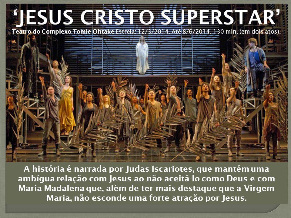 'JESUS CRISTO SUPERSTAR' A história é narrada por Judas Iscariotes, que mantém uma ambígua relação com Jesus ao não aceitá-lo como Deus e com Maria Madalena que, além de ter mais destaque que a Virgem Maria, não esconde uma forte atração por Jesus.