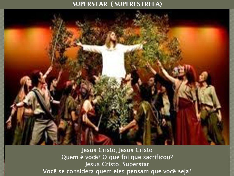 SUPERSTAR ( SUPERESTRELA) Jesus Cristo, Jesus Cristo Quem é você.