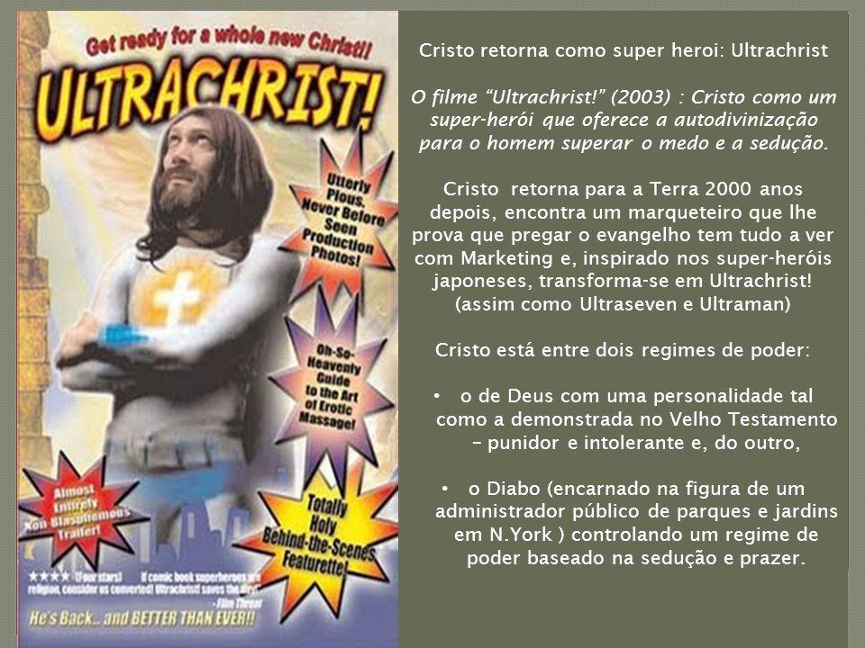 Cristo retorna como super heroi: Ultrachrist O filme Ultrachrist! (2003) : Cristo como um super-herói que oferece a autodivinização para o homem superar o medo e a sedução.