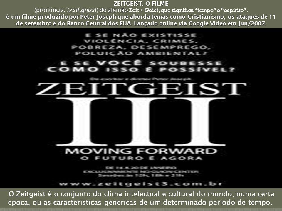 ZEITGEIST, O FILME ( do alemão (pronúncia: tzait.gaisst) do alemão Zeit + Geist, que significa tempo e espírito .