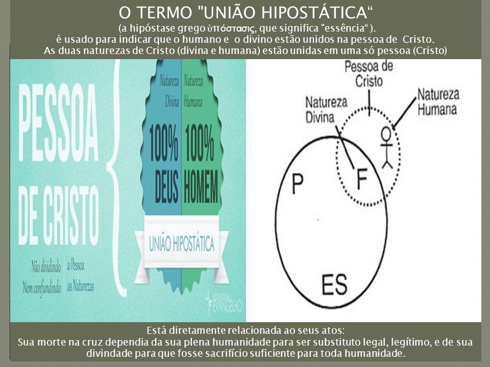 O TERMO UNIÃO HIPOSTÁTICA (a hipóstase grego ὑ π όστασις, que significa essência ).