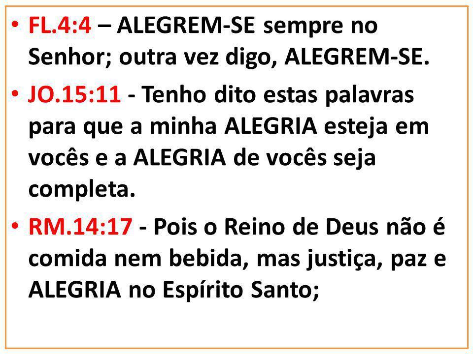 FL.4:4 – ALEGREM-SE sempre no Senhor; outra vez digo, ALEGREM-SE.