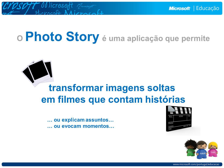 O Photo Story é uma aplicação que permite transformar imagens soltas em filmes que contam histórias … ou explicam assuntos… … ou evocam momentos…