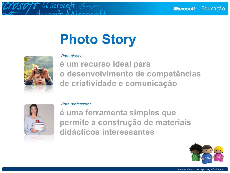 Photo Story é um recurso ideal para o desenvolvimento de competências de criatividade e comunicação é uma ferramenta simples que permite a construção de materiais didácticos interessantes Para alunos Para professores