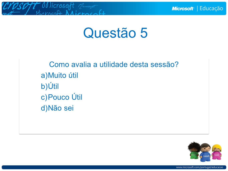 Questão 5 Como avalia a utilidade desta sessão.