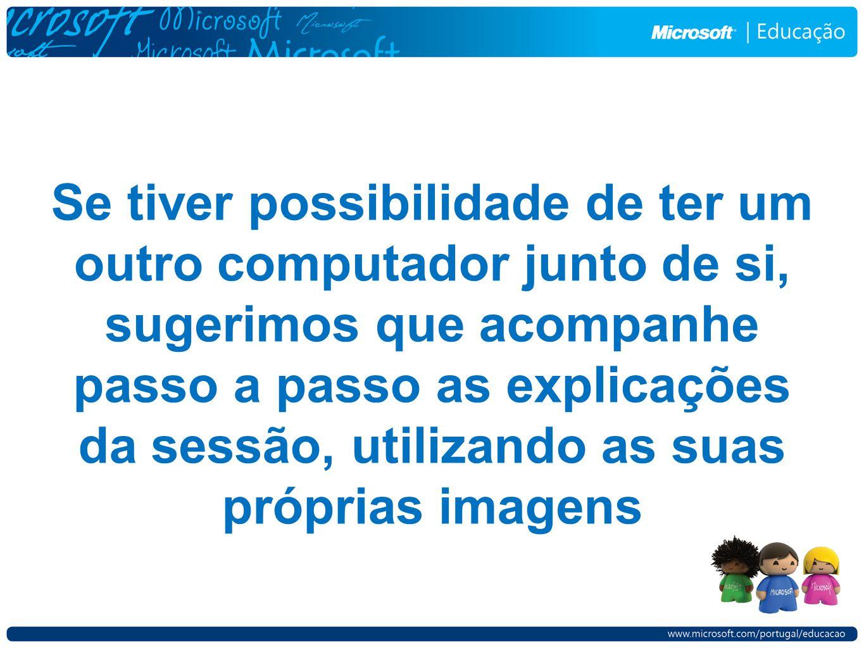 Se tiver possibilidade de ter um outro computador junto de si, sugerimos que acompanhe passo a passo as explicações da sessão, utilizando as suas próprias imagens
