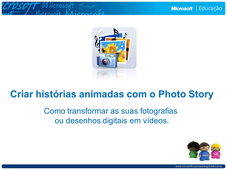 Criar histórias animadas com o Photo Story Como transformar as suas fotografias ou desenhos digitais em vídeos.