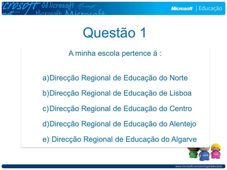 Questão 1 A minha escola pertence à : a)Direcção Regional de Educação do Norte b)Direcção Regional de Educação de Lisboa c)Direcção Regional de Educação do Centro d)Direcção Regional de Educação do Alentejo e) Direcção Regional de Educação do Algarve A minha escola pertence à : a)Direcção Regional de Educação do Norte b)Direcção Regional de Educação de Lisboa c)Direcção Regional de Educação do Centro d)Direcção Regional de Educação do Alentejo e) Direcção Regional de Educação do Algarve