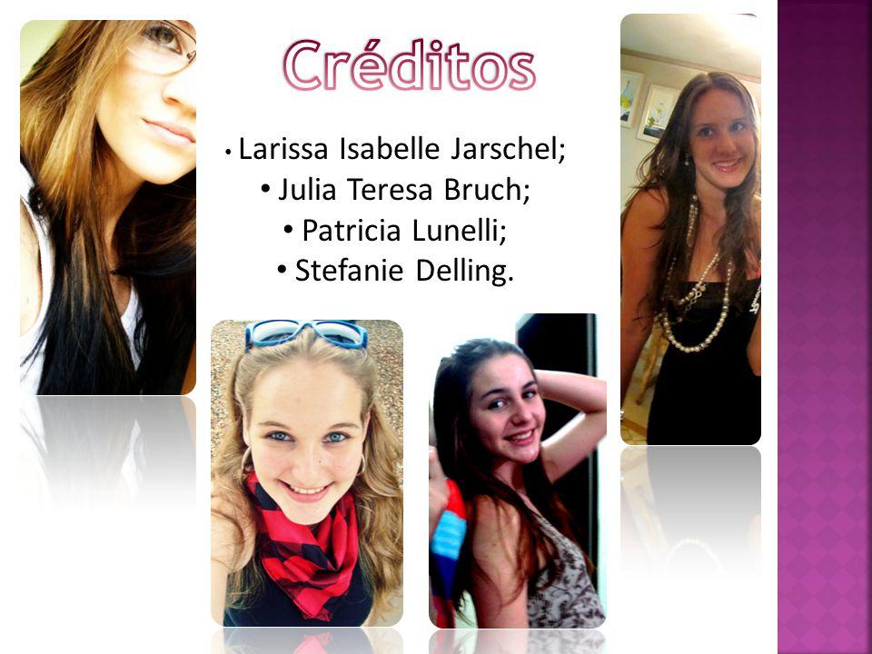 Larissa Isabelle Jarschel; Julia Teresa Bruch; Patricia Lunelli; Stefanie Delling.