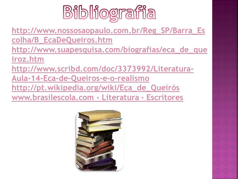 http://www.nossosaopaulo.com.br/Reg_SP/Barra_Es colha/B_EcaDeQueiros.htm http://www.suapesquisa.com/biografias/eca_de_que iroz.htm http://www.scribd.com/doc/3373992/Literatura- Aula-14-Eca-de-Queiros-e-o-realismo http://pt.wikipedia.org/wiki/Eça_de_Queirós www.brasilescola.com › Literatura › Escritores