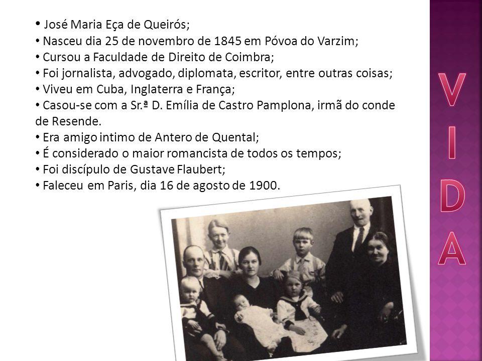 José Maria Eça de Queirós; Nasceu dia 25 de novembro de 1845 em Póvoa do Varzim; Cursou a Faculdade de Direito de Coimbra; Foi jornalista, advogado, diplomata, escritor, entre outras coisas; Viveu em Cuba, Inglaterra e França; Casou-se com a Sr.ª D.