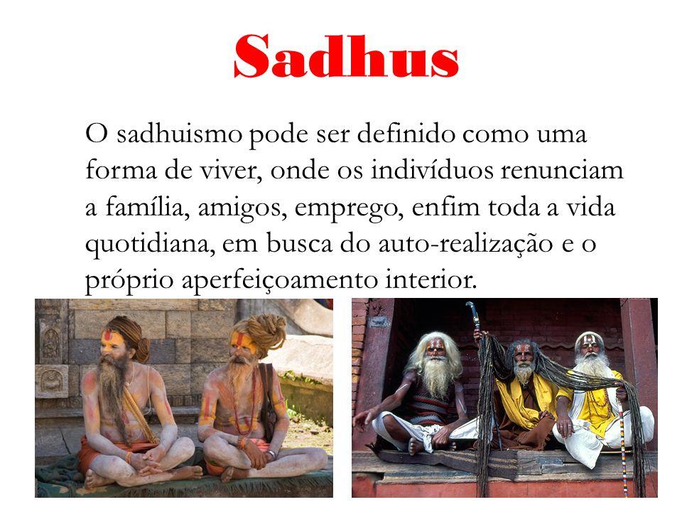 O sadhuismo pode ser definido como uma forma de viver, onde os indivíduos renunciam a família, amigos, emprego, enfim toda a vida quotidiana, em busca do auto-realização e o próprio aperfeiçoamento interior.