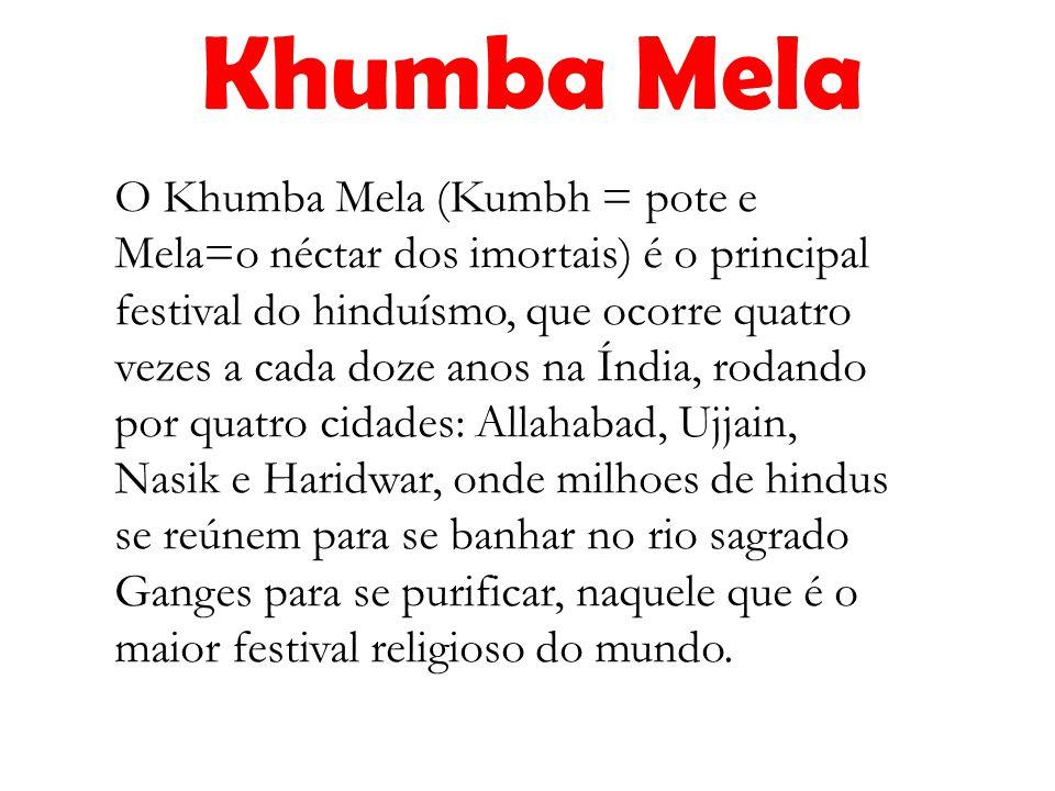 O Khumba Mela (Kumbh = pote e Mela=o néctar dos imortais) é o principal festival do hinduísmo, que ocorre quatro vezes a cada doze anos na Índia, rodando por quatro cidades: Allahabad, Ujjain, Nasik e Haridwar, onde milhoes de hindus se reúnem para se banhar no rio sagrado Ganges para se purificar, naquele que é o maior festival religioso do mundo.