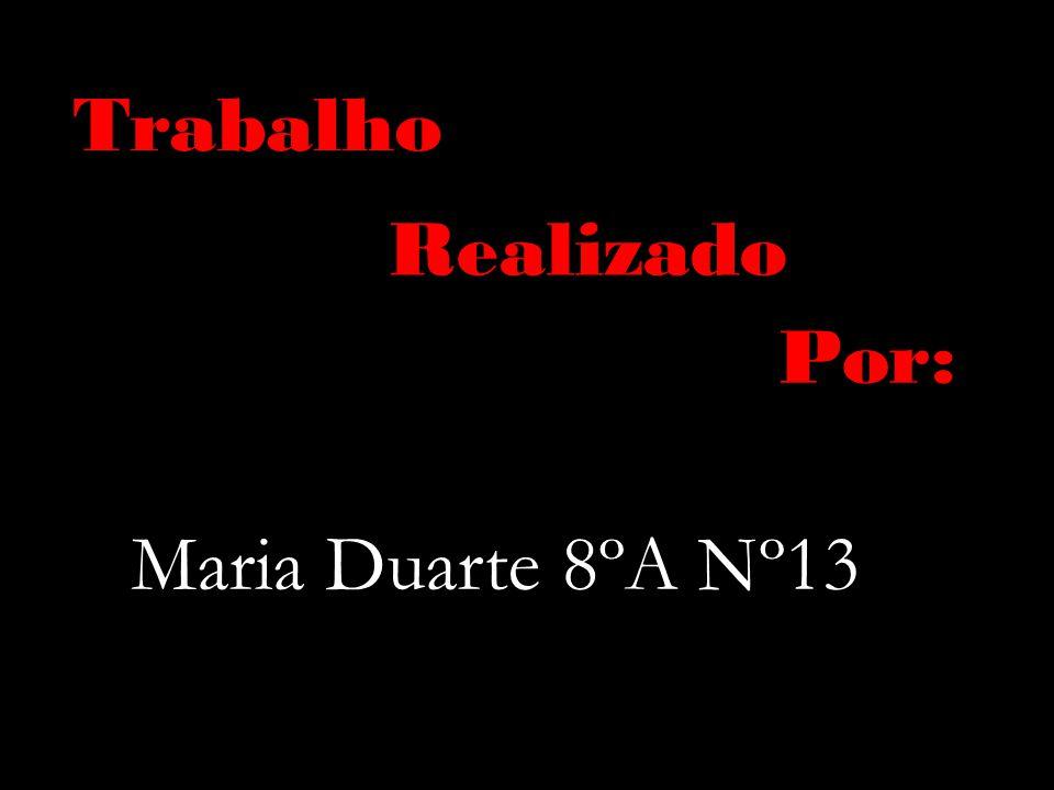 Trabalho Maria Duarte 8ºA Nº13 Realizado Por: