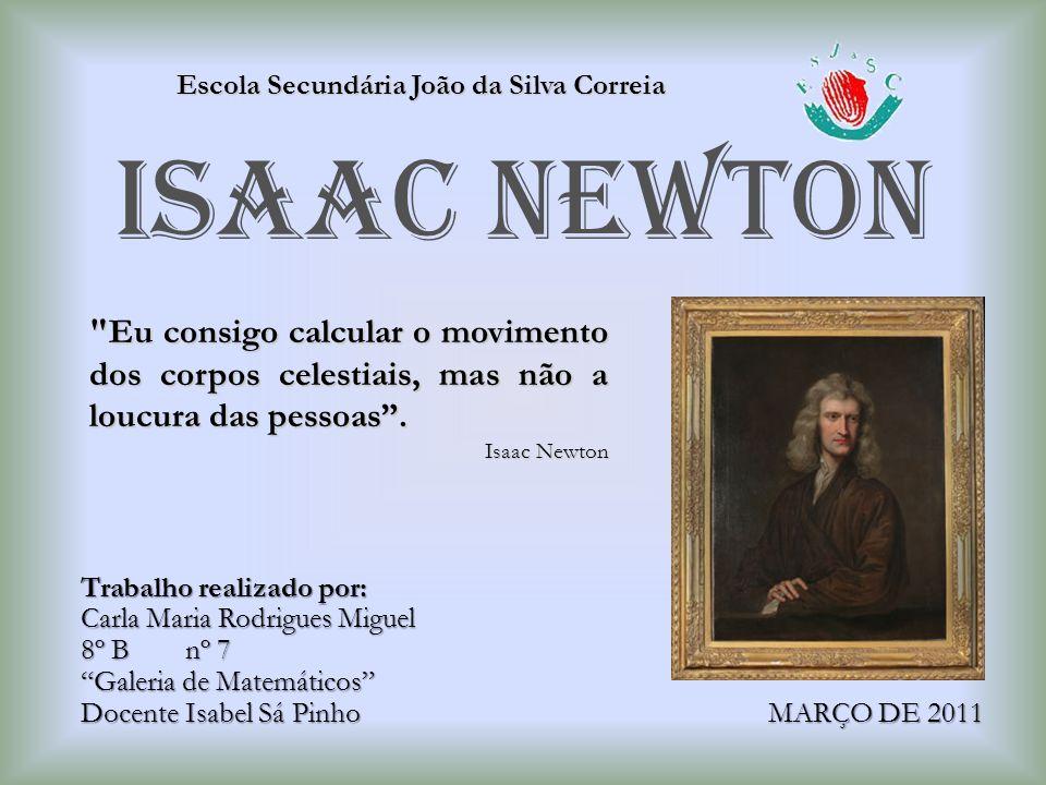 """Escola Secundária João da Silva Correia ISAAC NEWTON MARÇO DE 2011 Trabalho realizado por: Carla Maria Rodrigues Miguel 8º Bnº 7 """"Galeria de Matemátic"""