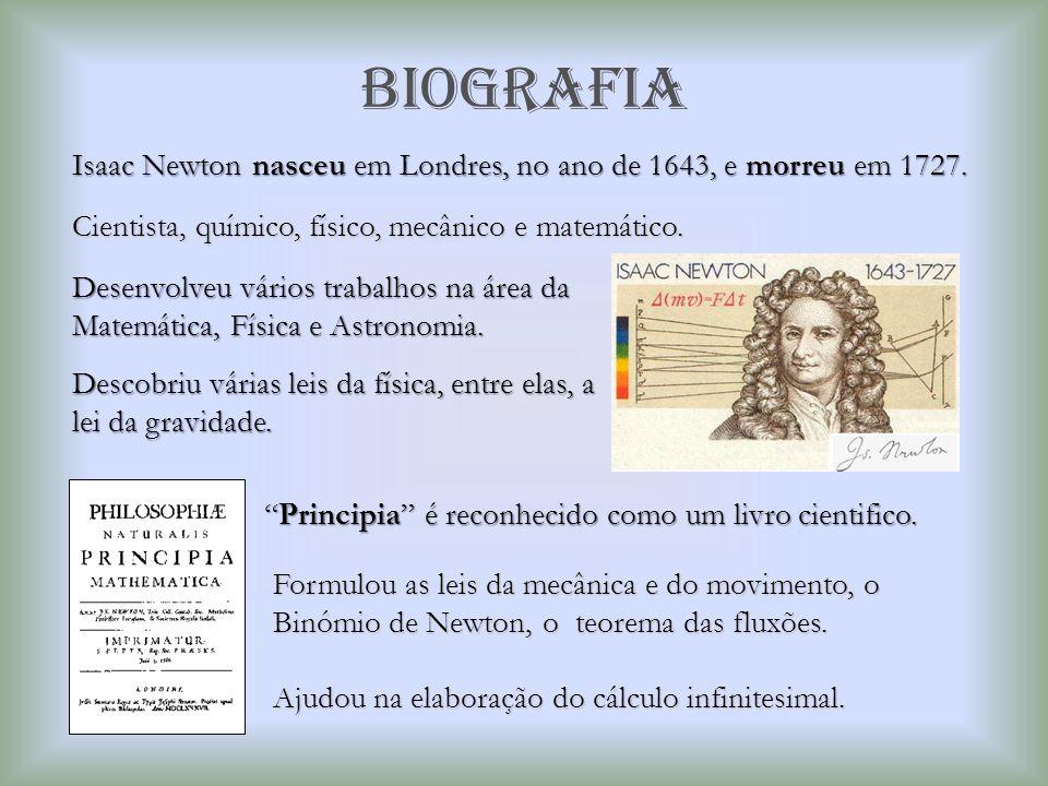 BIOGRAFIA Cientista, químico, físico, mecânico e matemático. Desenvolveu vários trabalhos na área da Matemática, Física e Astronomia. Formulou as leis
