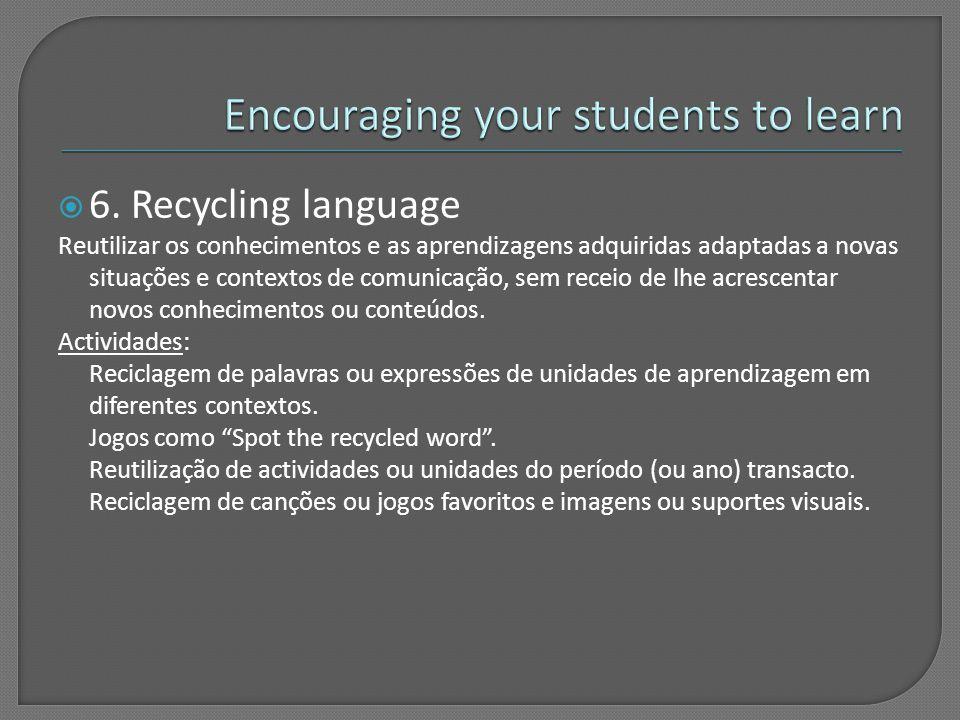  5. Let your learners experiment Proporcionar momentos de intervenção espontânea, sem forçar as situações de comunicação, reforçando positivamente ca