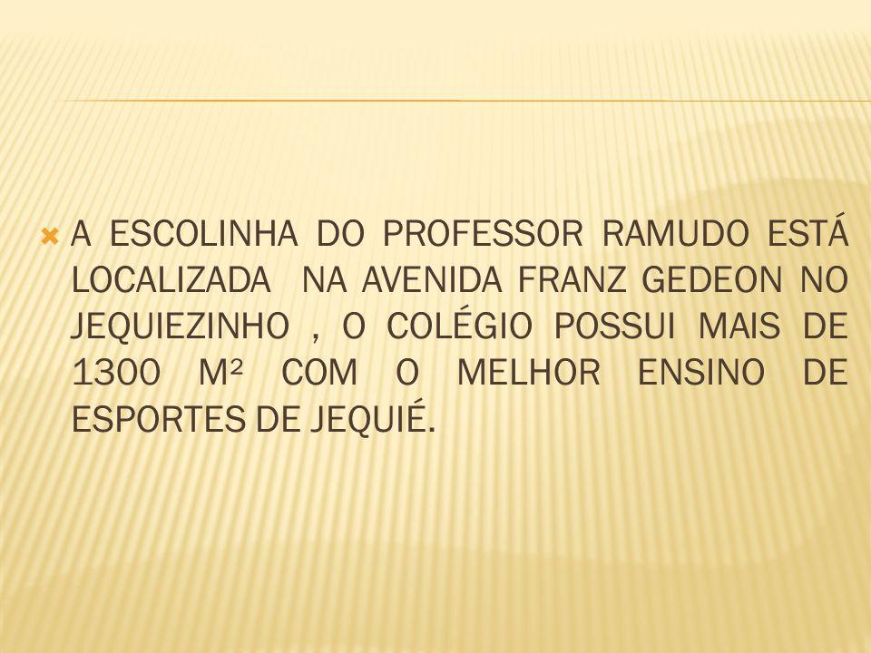  A ESCOLINHA DO PROFESSOR RAMUDO ESTÁ LOCALIZADA NA AVENIDA FRANZ GEDEON NO JEQUIEZINHO, O COLÉGIO POSSUI MAIS DE 1300 M² COM O MELHOR ENSINO DE ESPORTES DE JEQUIÉ.