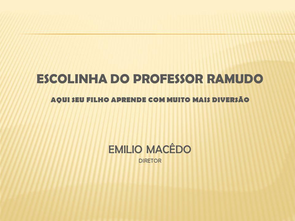 ESCOLINHA DO PROFESSOR RAMUDO AQUI SEU FILHO APRENDE COM MUITO MAIS DIVERSÃO EMILIO MACÊDO DIRETOR