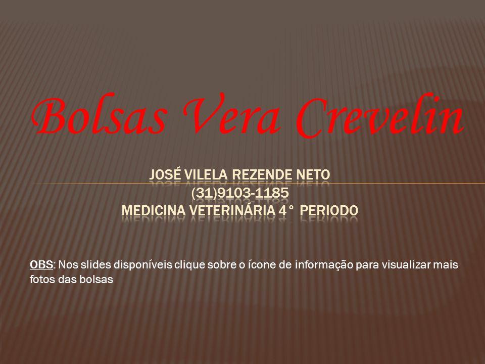 Bolsas Vera Crevelin OBS: Nos slides disponíveis clique sobre o ícone de informação para visualizar mais fotos das bolsas
