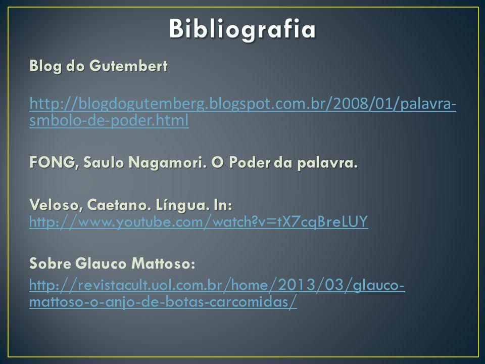 Blog do Gutembert http://blogdogutemberg.blogspot.com.br/2008/01/palavra- smbolo-de-poder.htmlFONG, Saulo Nagamori. O Poder da palavra. Veloso, Caetan