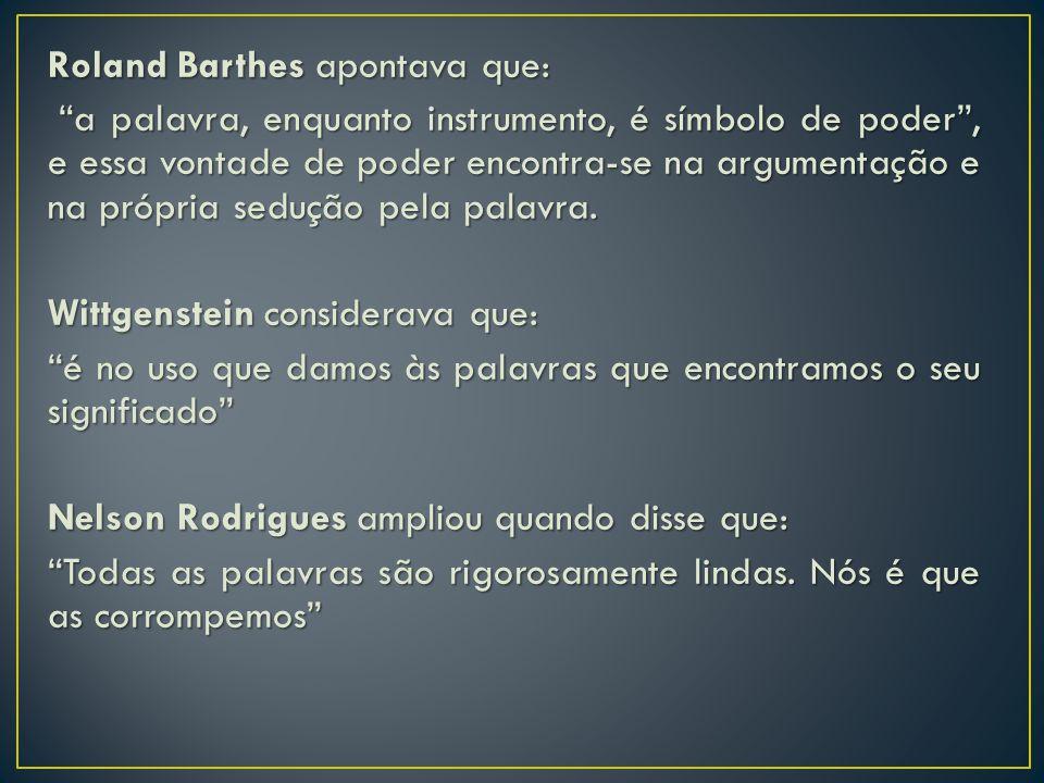 """Roland Barthes apontava que: """"a palavra, enquanto instrumento, é símbolo de poder"""", e essa vontade de poder encontra-se na argumentação e na própria s"""