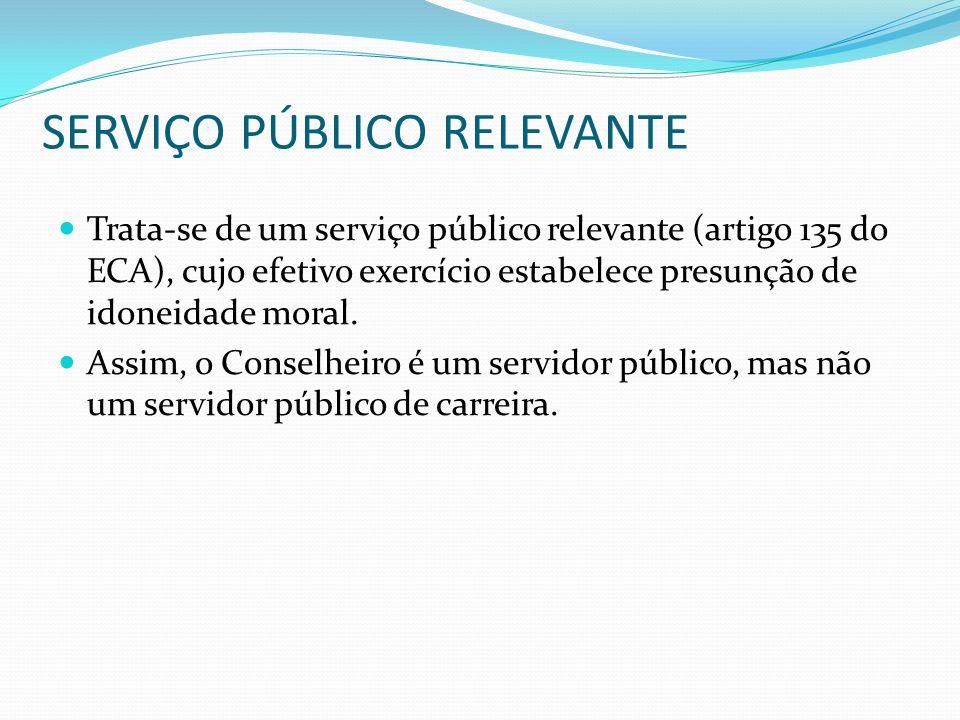 SERVIÇO PÚBLICO RELEVANTE Trata-se de um serviço público relevante (artigo 135 do ECA), cujo efetivo exercício estabelece presunção de idoneidade moral.
