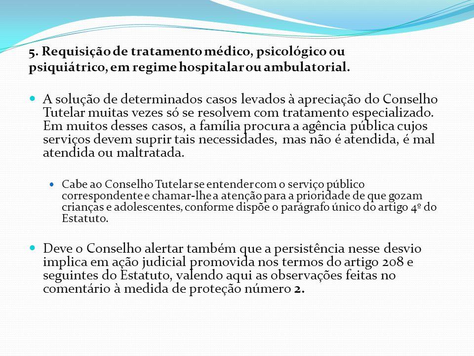 5. Requisição de tratamento médico, psicológico ou psiquiátrico, em regime hospitalar ou ambulatorial. A solução de determinados casos levados à aprec