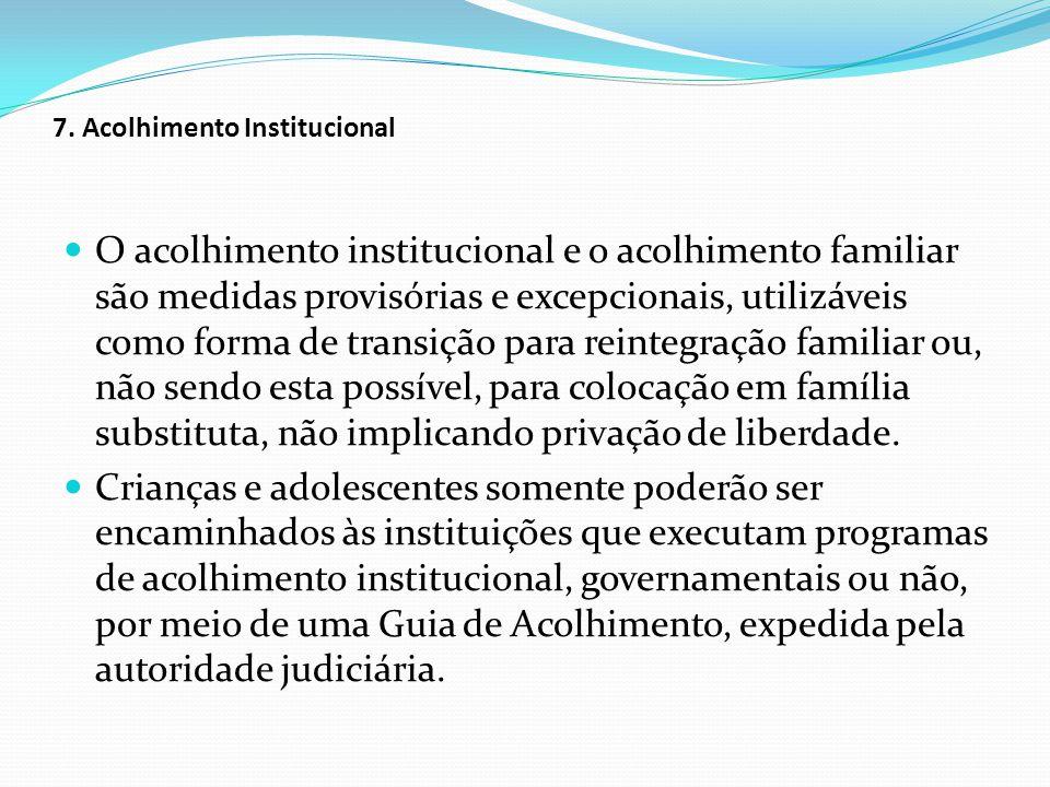 7. Acolhimento Institucional O acolhimento institucional e o acolhimento familiar são medidas provisórias e excepcionais, utilizáveis como forma de tr