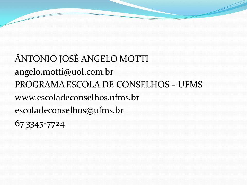 ÂNTONIO JOSÉ ANGELO MOTTI angelo.motti@uol.com.br PROGRAMA ESCOLA DE CONSELHOS – UFMS www.escoladeconselhos.ufms.br escoladeconselhos@ufms.br 67 3345-7724