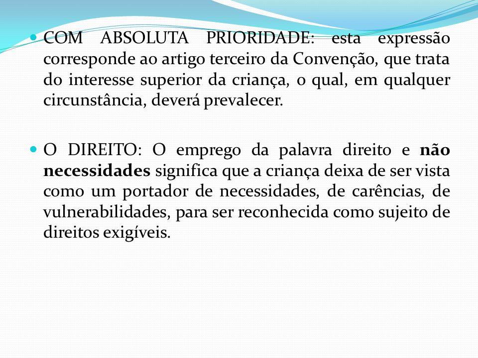 COM ABSOLUTA PRIORIDADE: esta expressão corresponde ao artigo terceiro da Convenção, que trata do interesse superior da criança, o qual, em qualquer circunstância, deverá prevalecer.