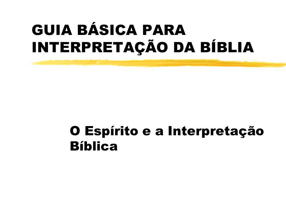 GUIA BÁSICA PARA INTERPRETAÇÃO DA BÍBLIA O Espírito e a Interpretação Bíblica