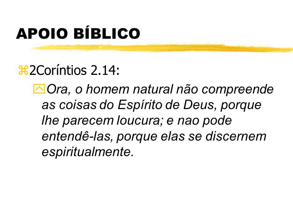 APOIO BÍBLICO z2Coríntios 2.14: yOra, o homem natural não compreende as coisas do Espírito de Deus, porque lhe parecem loucura; e nao pode entendê-las, porque elas se discernem espiritualmente.