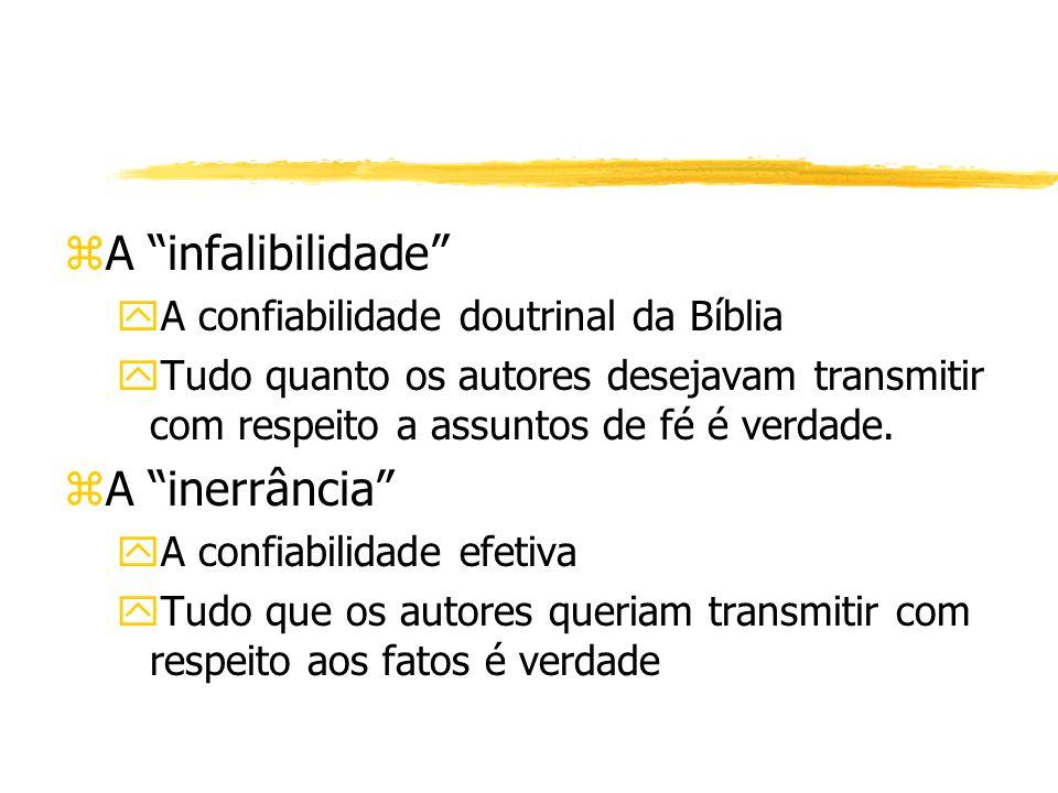 zA infalibilidade yA confiabilidade doutrinal da Bíblia yTudo quanto os autores desejavam transmitir com respeito a assuntos de fé é verdade.