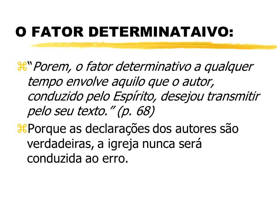 O FATOR DETERMINATAIVO: z Porem, o fator determinativo a qualquer tempo envolve aquilo que o autor, conduzido pelo Espírito, desejou transmitir pelo seu texto. (p.