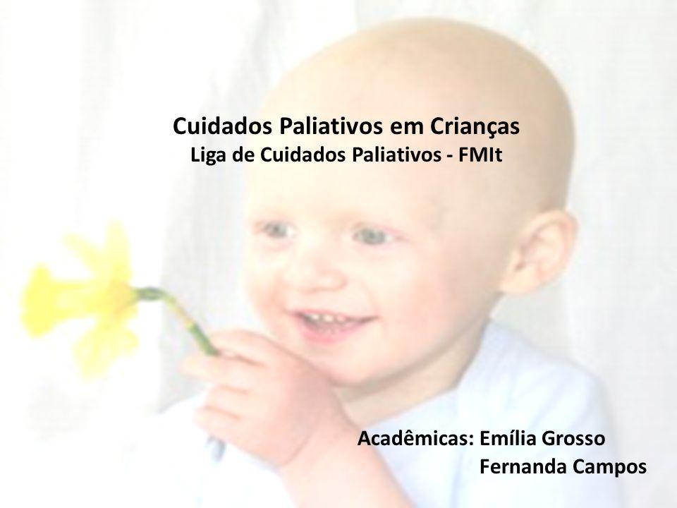 Cuidados Paliativos em Crianças Liga de Cuidados Paliativos - FMIt Acadêmicas: Emília Grosso Fernanda Campos