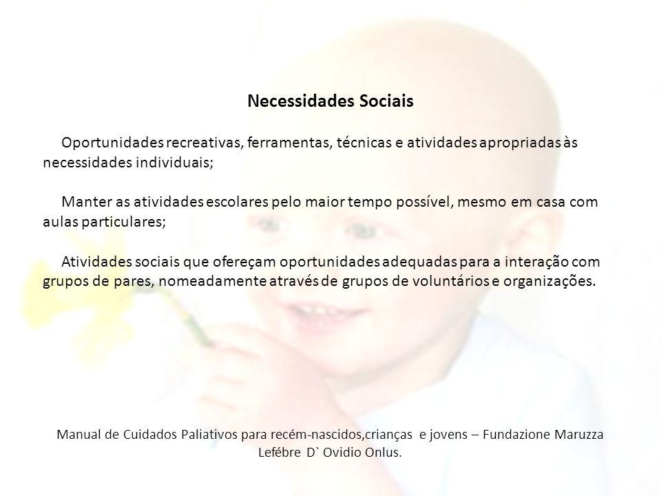 Necessidades Sociais Oportunidades recreativas, ferramentas, técnicas e atividades apropriadas às necessidades individuais; Manter as atividades escol