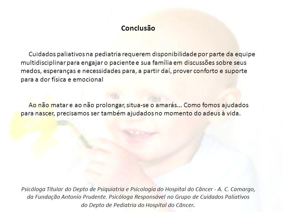 Conclusão Cuidados paliativos na pediatria requerem disponibilidade por parte da equipe multidisciplinar para engajar o paciente e sua família em disc