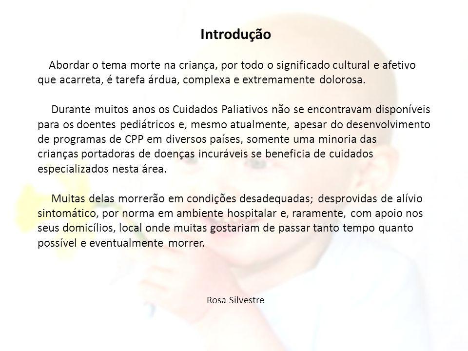 Definição de Cuidados Paliativos para Crianças pela OMS (1998): Cuidado ativo total para o corpo, mente e espírito, envolvendo o apoio para a família; tem início quando a doença é diagnosticada e continua independente de a doença da criança estar ou não sendo tratada.