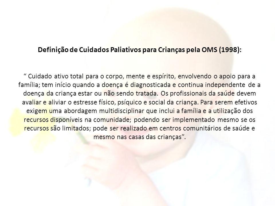 """Definição de Cuidados Paliativos para Crianças pela OMS (1998): """" Cuidado ativo total para o corpo, mente e espírito, envolvendo o apoio para a famíli"""