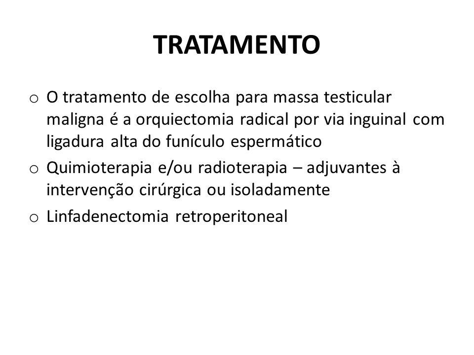 TRATAMENTO o O tratamento de escolha para massa testicular maligna é a orquiectomia radical por via inguinal com ligadura alta do funículo espermático