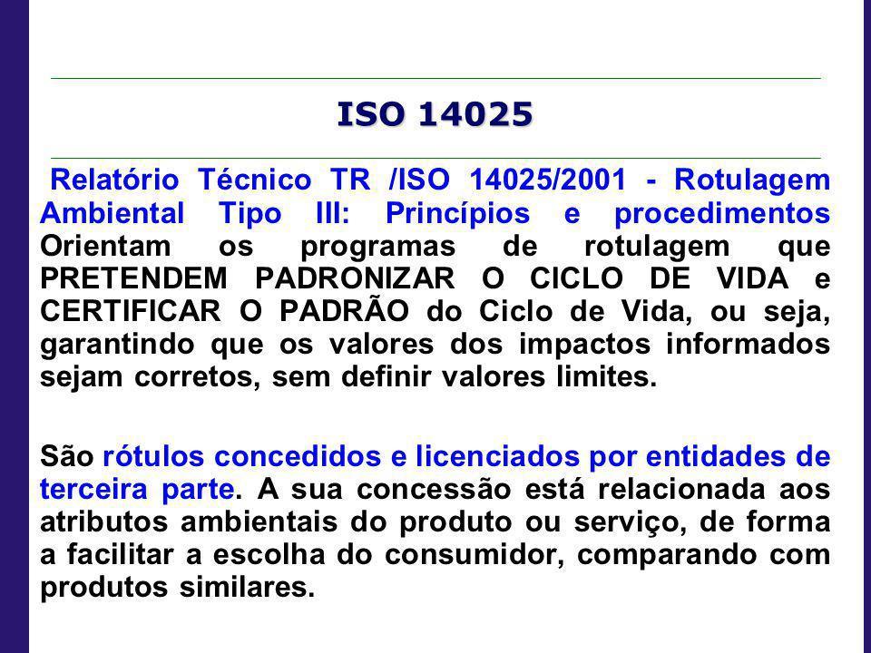 ISO 14025 Relatório Técnico TR /ISO 14025/2001 - Rotulagem Ambiental Tipo III: Princípios e procedimentos Orientam os programas de rotulagem que PRETE