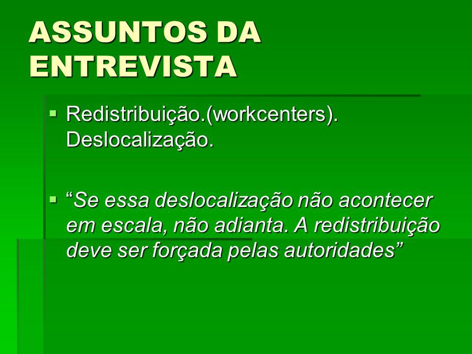 ASSUNTOS DA ENTREVISTA  Redistribuição.(workcenters).