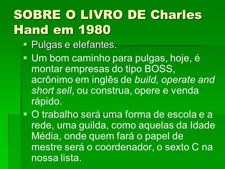 SOBRE O LIVRO DE Charles Hand em 1980  Pulgas e elefantes.   Um bom caminho para pulgas, hoje, é montar empresas do tipo BOSS, acrônimo em inglês d