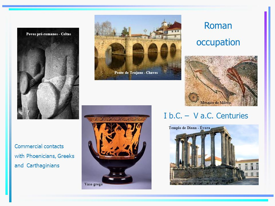 Povos pré-romanos - Celtas Vaso grego I b.C. – V a.C. Centuries Commercial contacts with Phoenicians, Greeks and Carthaginians Ponte de Trajano - Chav