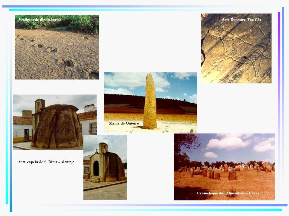 Vestígios de dinossáuriosArte Rupestre Foz Côa Anta capela de S. Dinis - Alentejo Menir do Outeiro Cromeleque dos Almendres – Évora