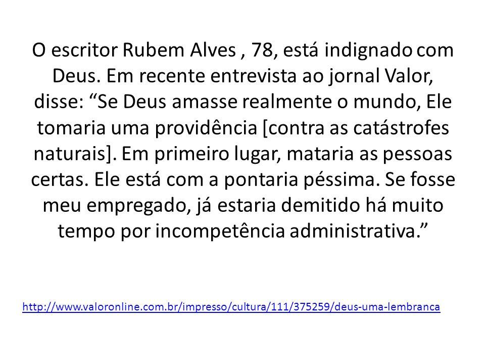 O escritor Rubem Alves, 78, está indignado com Deus.