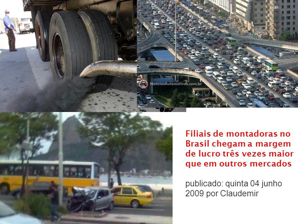 Filiais de montadoras no Brasil chegam a margem de lucro três vezes maior que em outros mercados publicado: quinta 04 junho 2009 por Claudemir
