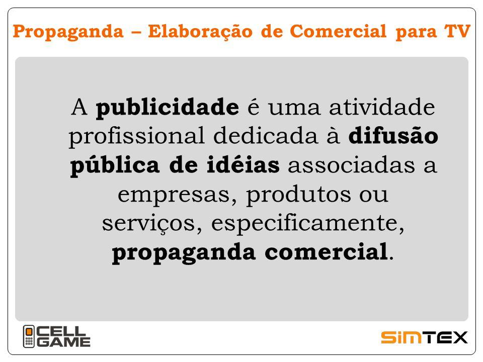Propaganda – Elaboração de Comercial para TV A publicidade é uma atividade profissional dedicada à difusão pública de idéias associadas a empresas, produtos ou serviços, especificamente, propaganda comercial.